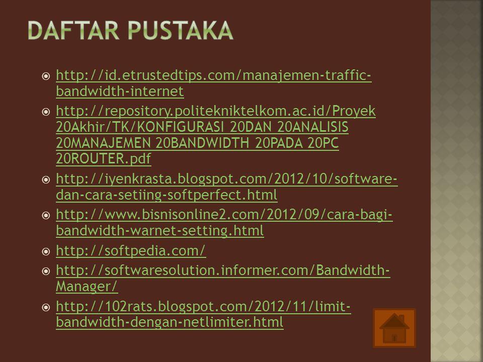 Daftar Pustaka http://id.etrustedtips.com/manajemen-traffic- bandwidth-internet.