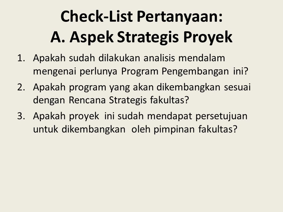 Check-List Pertanyaan: A. Aspek Strategis Proyek