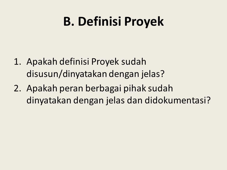 B. Definisi Proyek Apakah definisi Proyek sudah disusun/dinyatakan dengan jelas