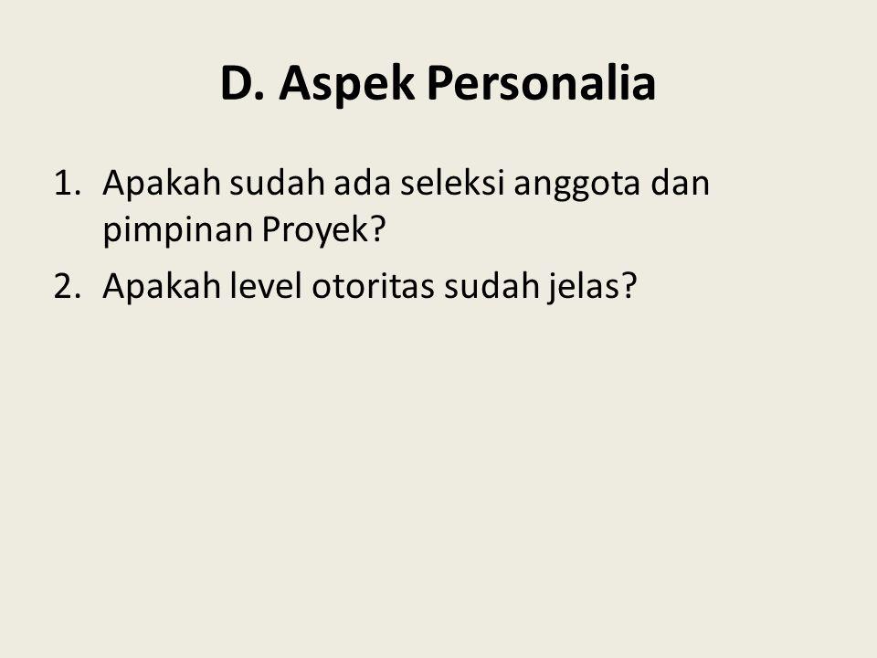 D. Aspek Personalia Apakah sudah ada seleksi anggota dan pimpinan Proyek.