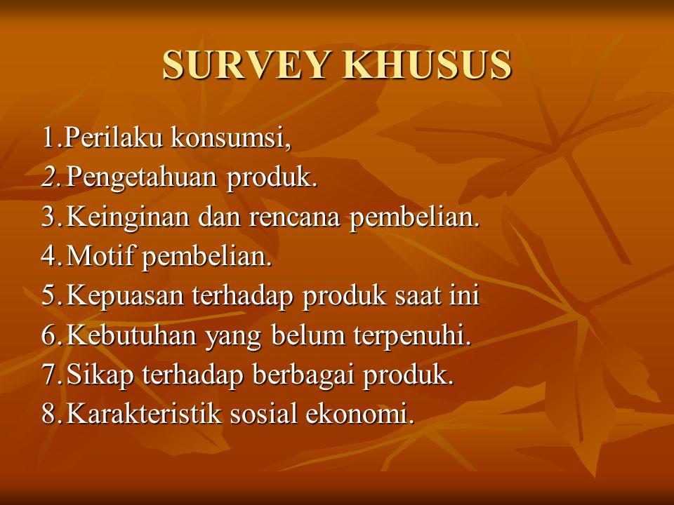 SURVEY KHUSUS 1.Perilaku konsumsi, 2. Pengetahuan produk.