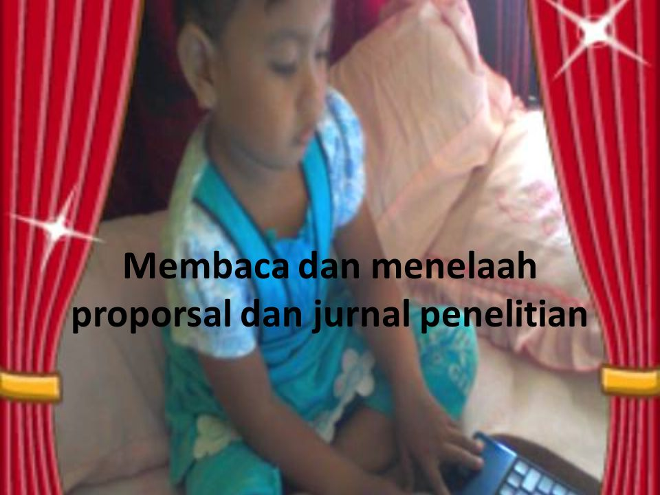 Membaca dan menelaah proporsal dan jurnal penelitian