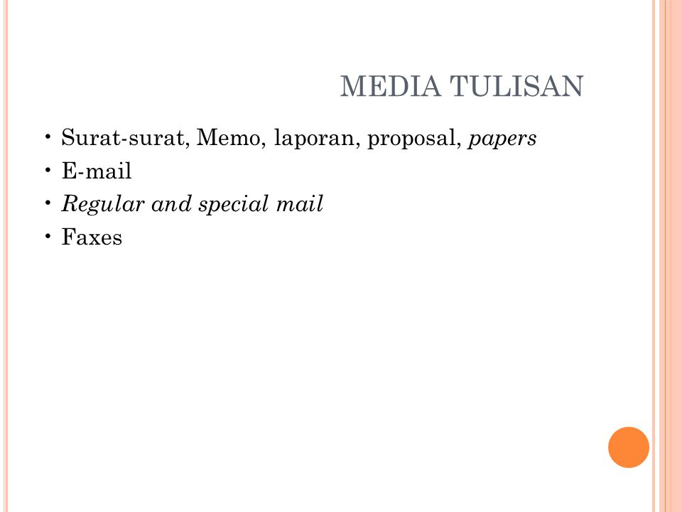 MEDIA TULISAN • Surat-surat, Memo, laporan, proposal, papers • E-mail • Regular and special mail • Faxes