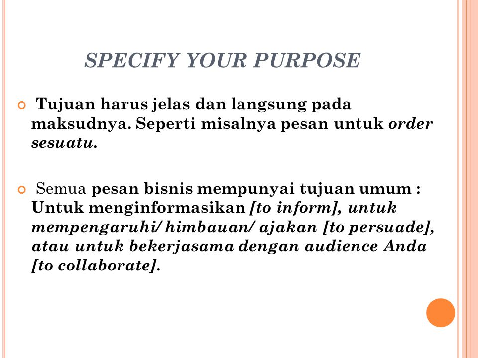 Specify Your Purpose Tujuan harus jelas dan langsung pada maksudnya. Seperti misalnya pesan untuk order sesuatu.
