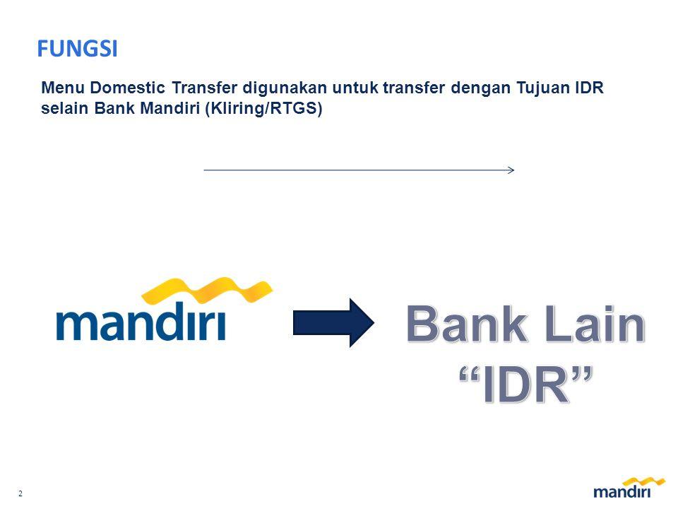 FUNGSI Menu Domestic Transfer digunakan untuk transfer dengan Tujuan IDR selain Bank Mandiri (Kliring/RTGS)