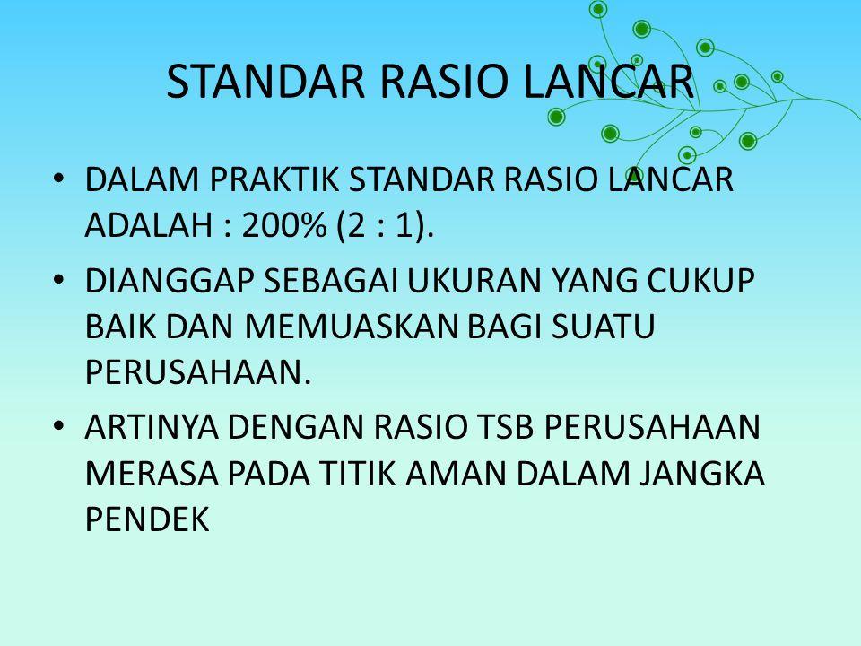 STANDAR RASIO LANCAR DALAM PRAKTIK STANDAR RASIO LANCAR ADALAH : 200% (2 : 1).