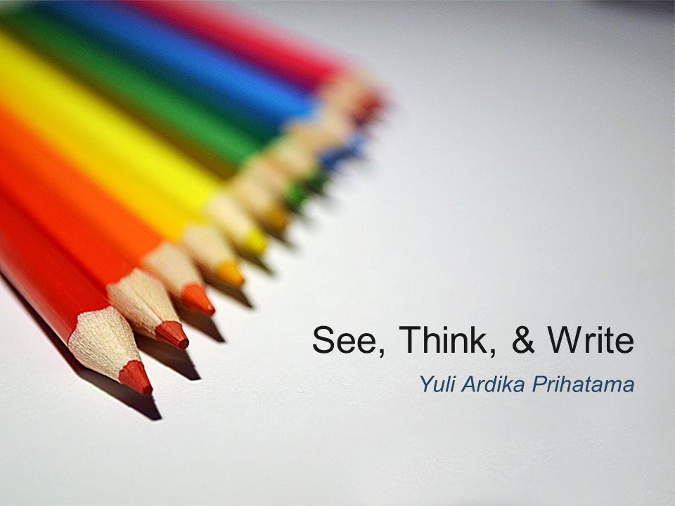 See, Think, & Write Yuli Ardika Prihatama