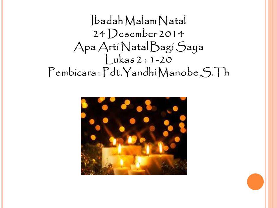 Apa Arti Natal Bagi Saya Pembicara : Pdt.Yandhi Manobe,S.Th