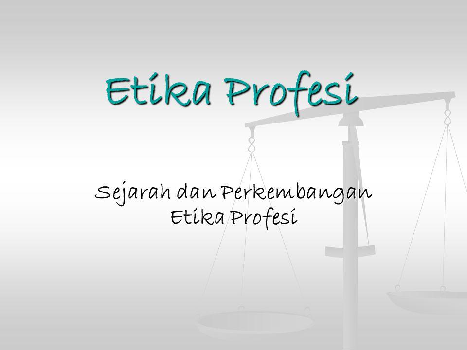 Sejarah dan Perkembangan Etika Profesi