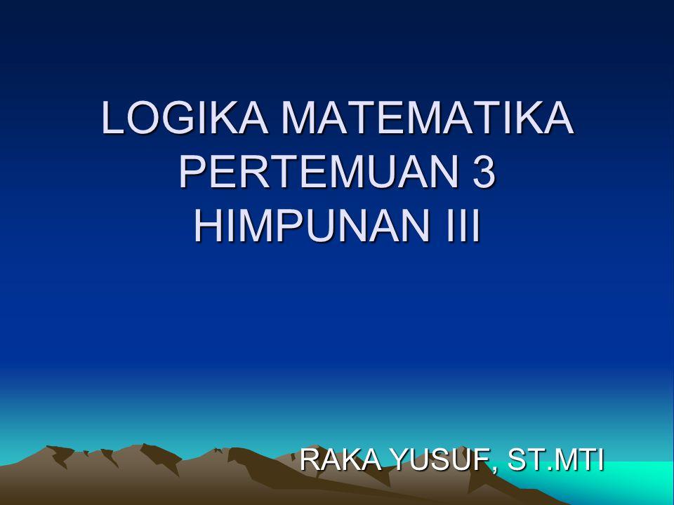 LOGIKA MATEMATIKA PERTEMUAN 3 HIMPUNAN III