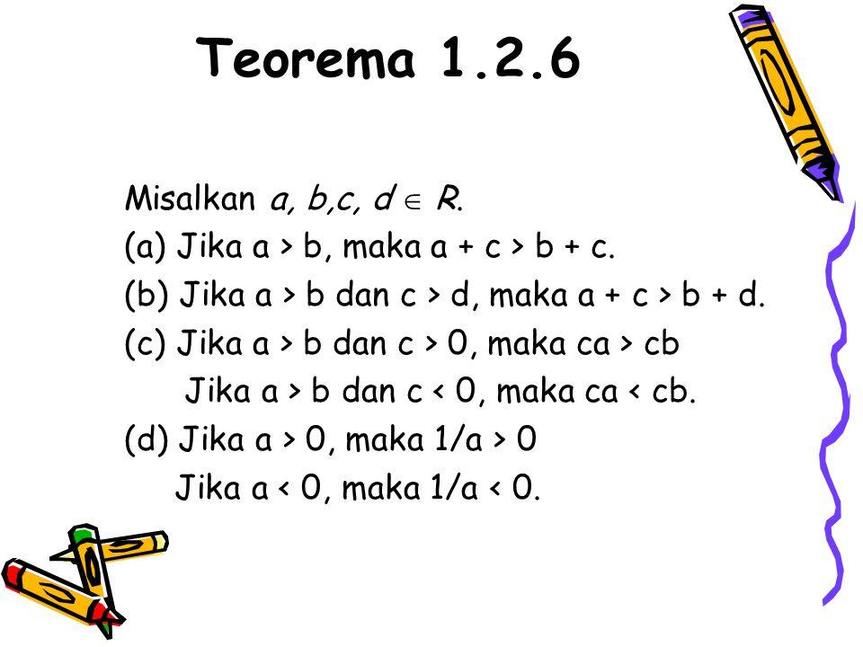 Teorema 1.2.6 Misalkan a, b,c, d  R.