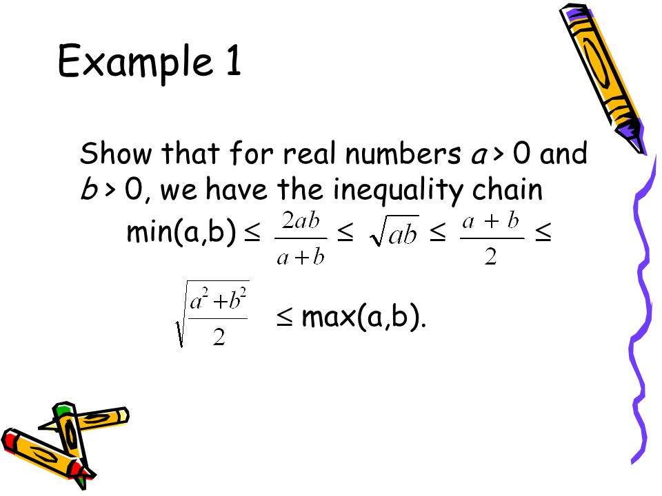 Example 1 Show that for real numbers a > 0 and b > 0, we have the inequality chain. min(a,b)    