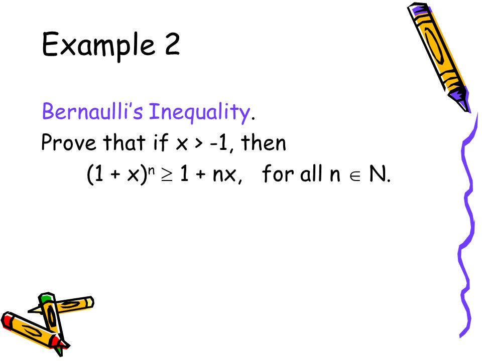 Example 2 Bernaulli's Inequality. Prove that if x > -1, then