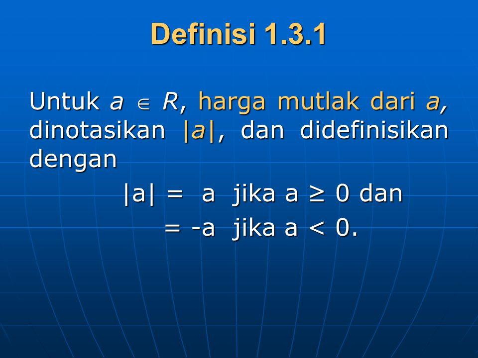 Definisi 1.3.1 Untuk a  R, harga mutlak dari a, dinotasikan |a|, dan didefinisikan dengan. |a| = a jika a ≥ 0 dan.