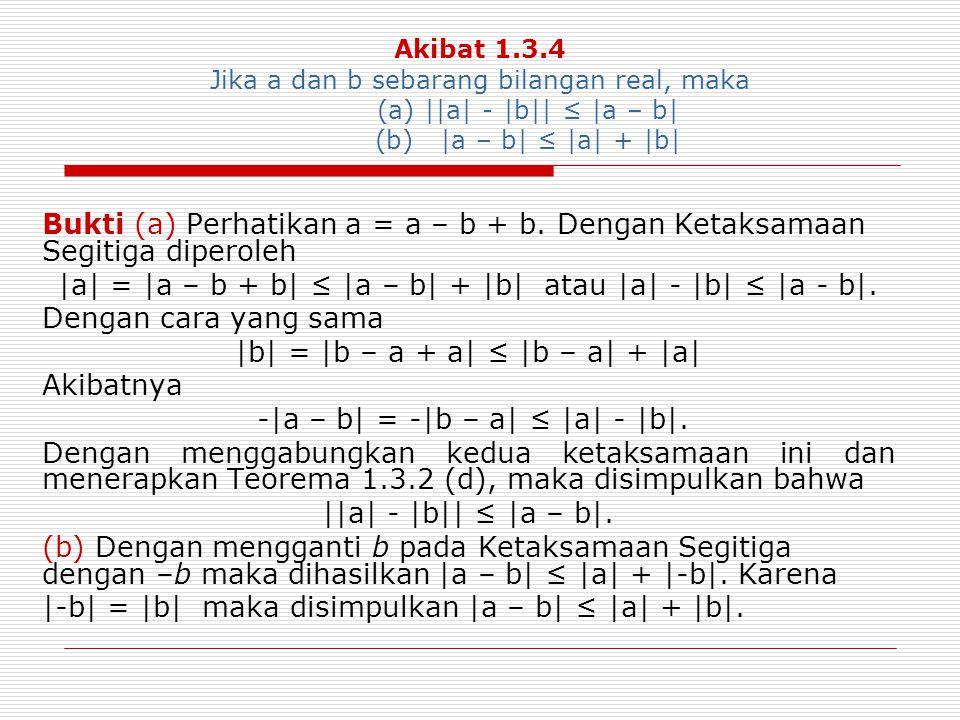 |a| = |a – b + b| ≤ |a – b| + |b| atau |a| - |b| ≤ |a - b|.