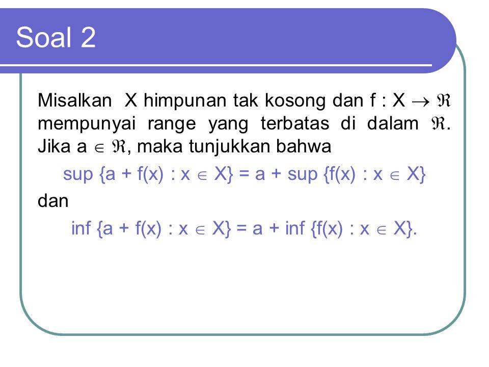 Soal 2 Misalkan X himpunan tak kosong dan f : X   mempunyai range yang terbatas di dalam . Jika a  , maka tunjukkan bahwa.