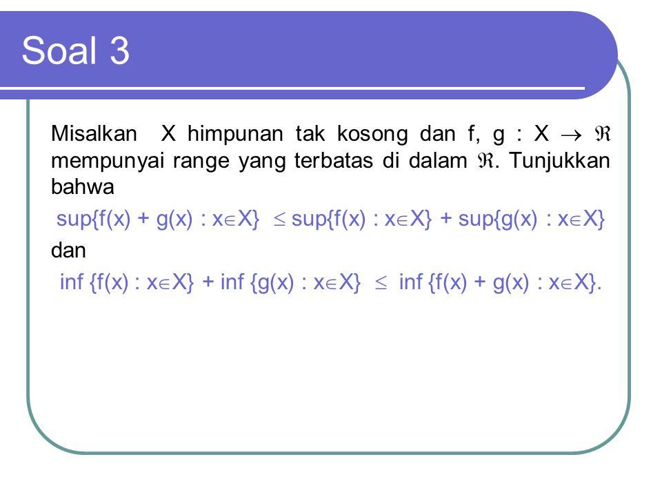Soal 3 Misalkan X himpunan tak kosong dan f, g : X   mempunyai range yang terbatas di dalam . Tunjukkan bahwa.