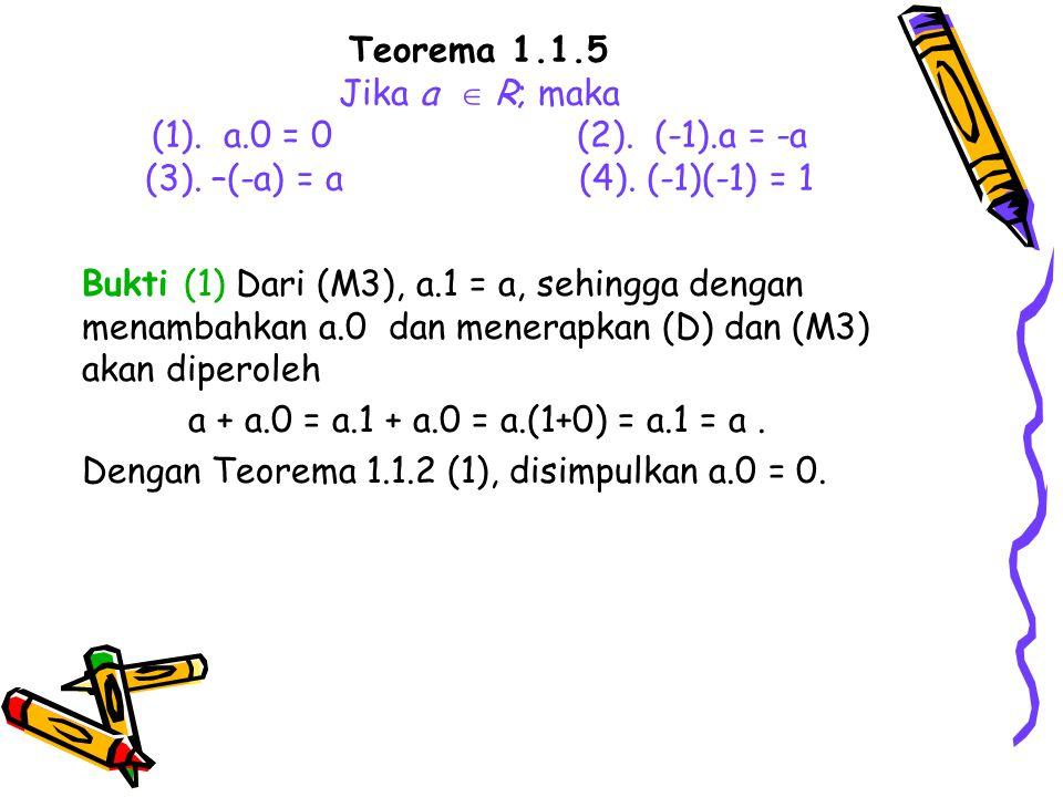 Teorema 1. 1. 5 Jika a  R; maka (1). a. 0 = 0. (2). (-1). a = -a (3)