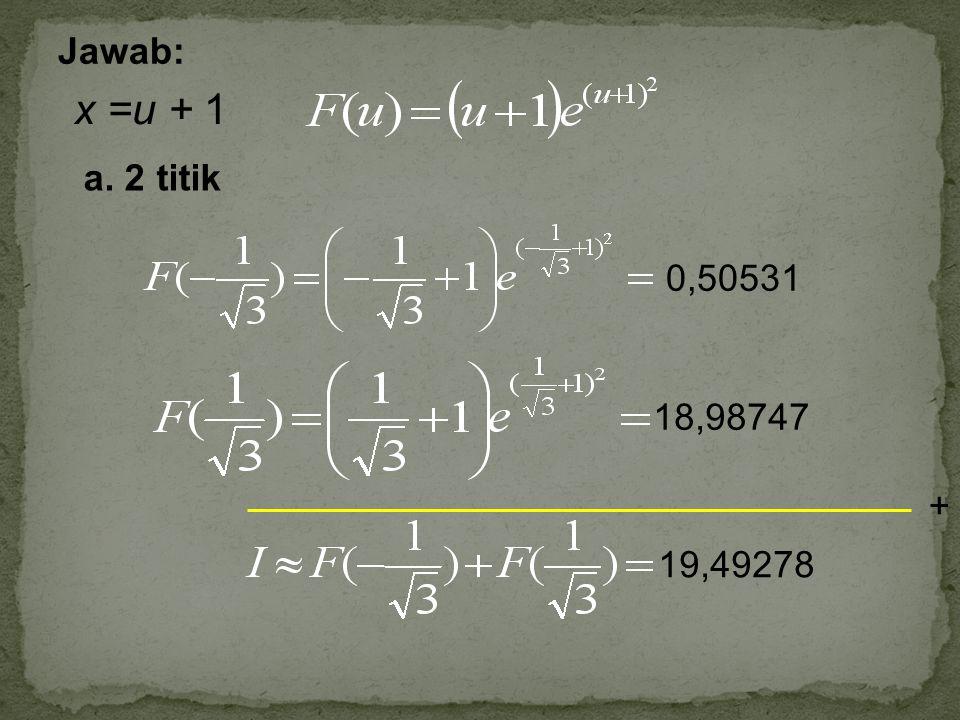 Jawab: x =u + 1 a. 2 titik 0,50531 18,98747 + 19,49278