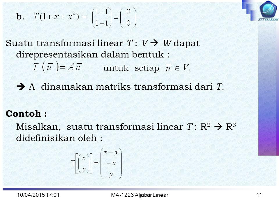  A dinamakan matriks transformasi dari T. Contoh :
