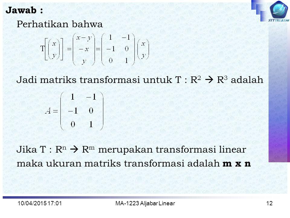 Jadi matriks transformasi untuk T : R2  R3 adalah