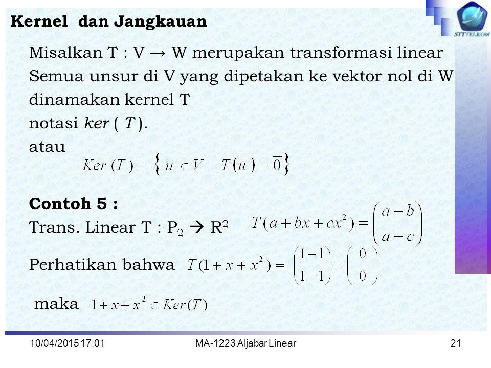 Misalkan T : V → W merupakan transformasi linear