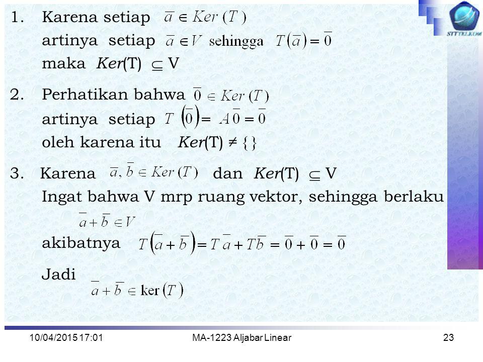 oleh karena itu Ker(T) ≠ { } 3. Karena dan Ker(T)  V