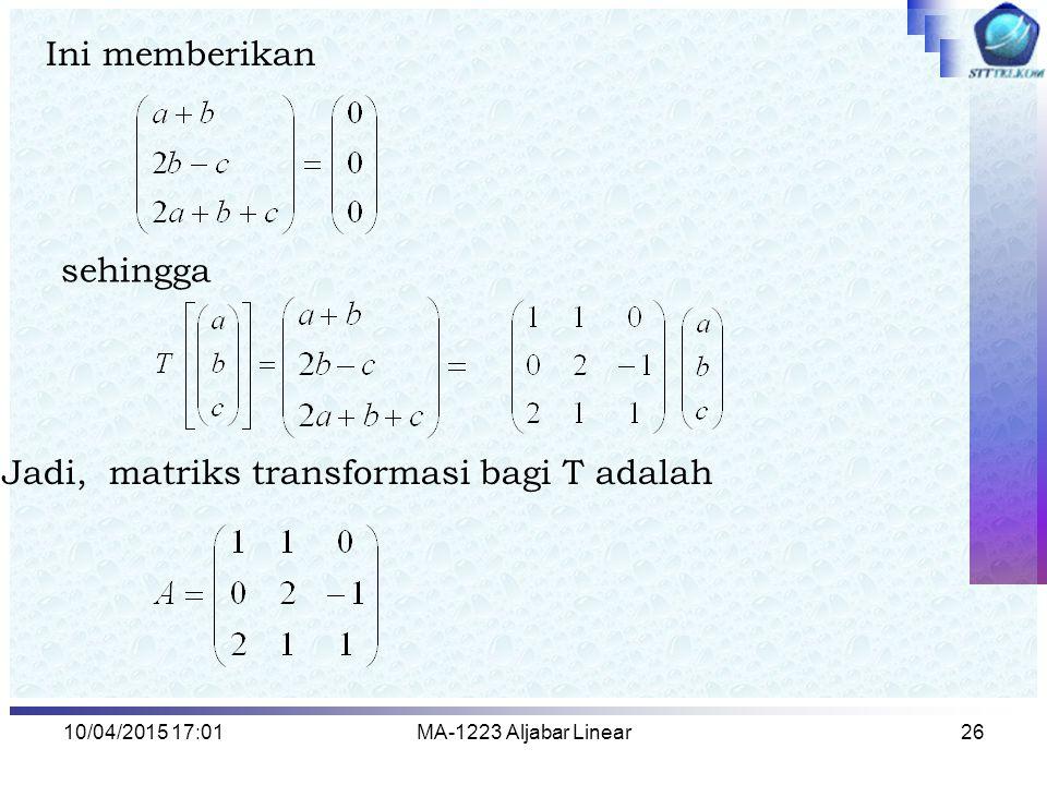 Jadi, matriks transformasi bagi T adalah