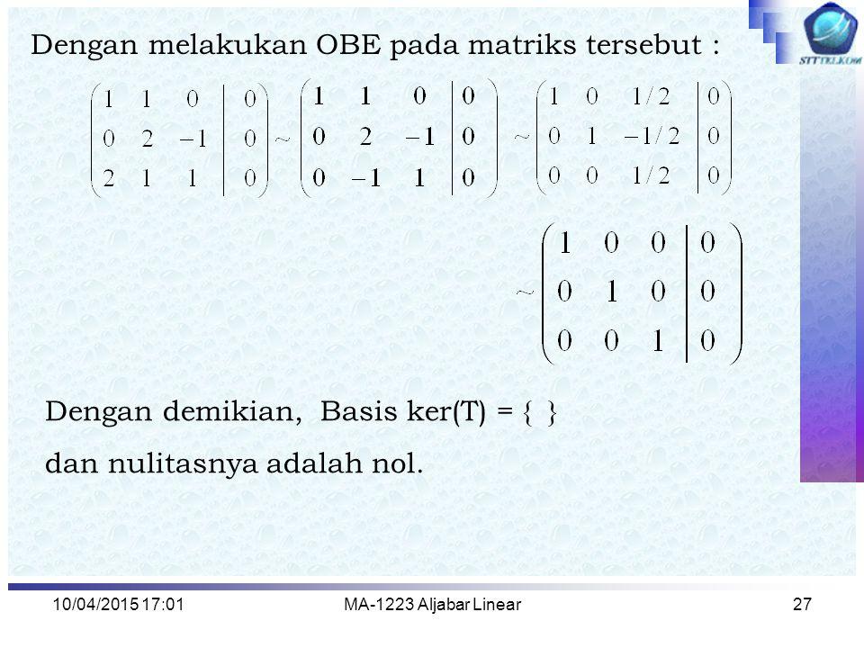 Dengan melakukan OBE pada matriks tersebut :