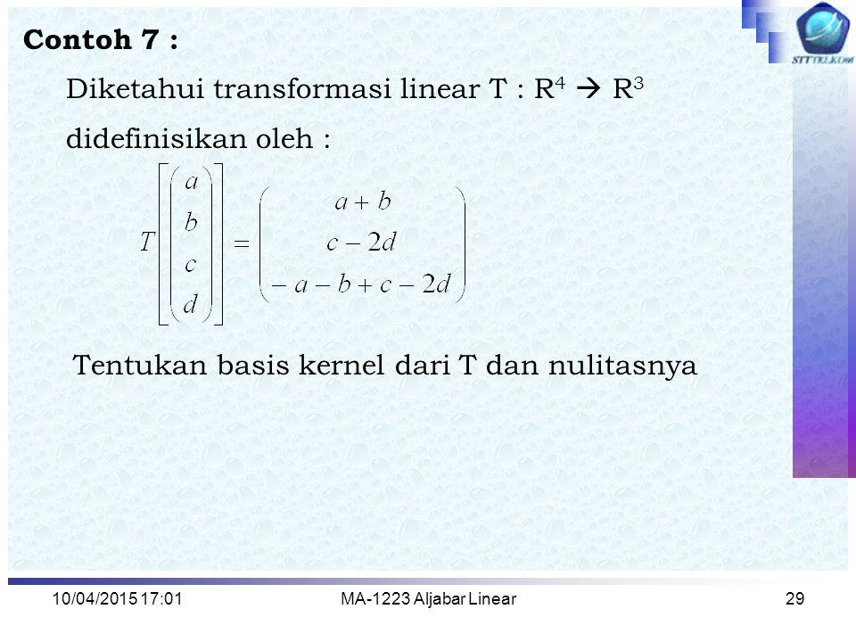 Diketahui transformasi linear T : R4  R3 didefinisikan oleh :