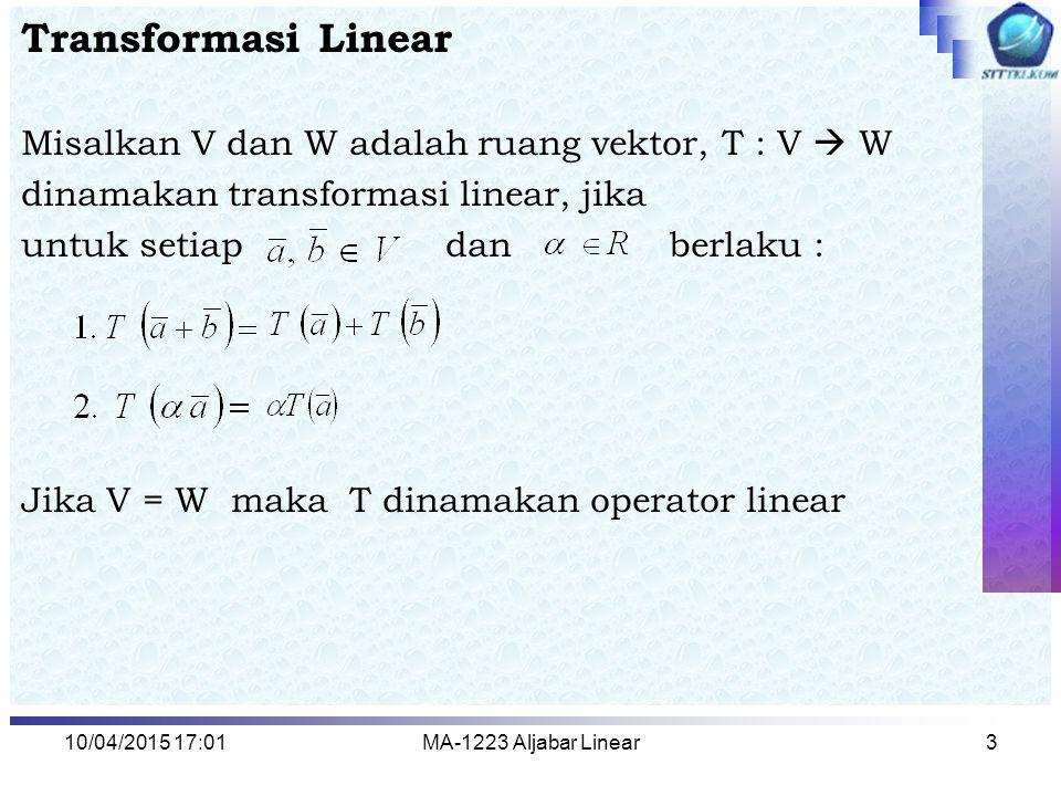 Transformasi Linear Misalkan V dan W adalah ruang vektor, T : V  W