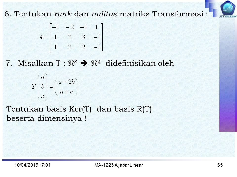 6. Tentukan rank dan nulitas matriks Transformasi :