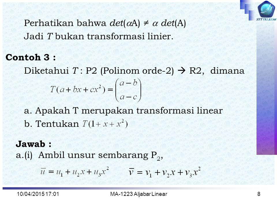 Perhatikan bahwa det(A) ≠  det(A) Jadi T bukan transformasi linier.