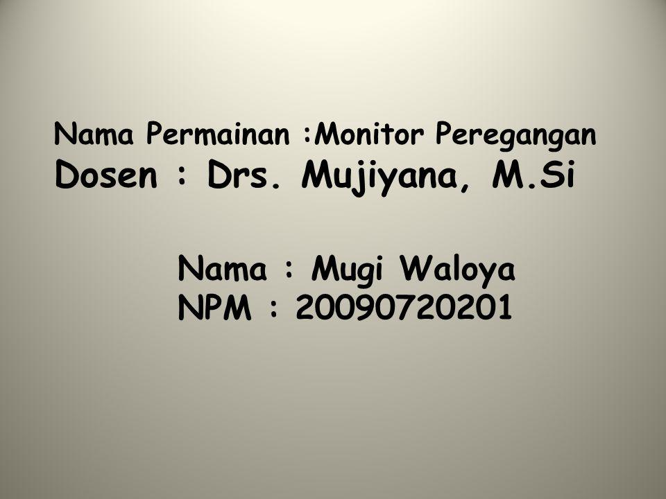 Nama Permainan :Monitor Peregangan Dosen : Drs. Mujiyana, M.Si