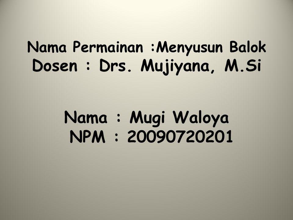 Nama Permainan :Menyusun Balok Dosen : Drs. Mujiyana, M.Si