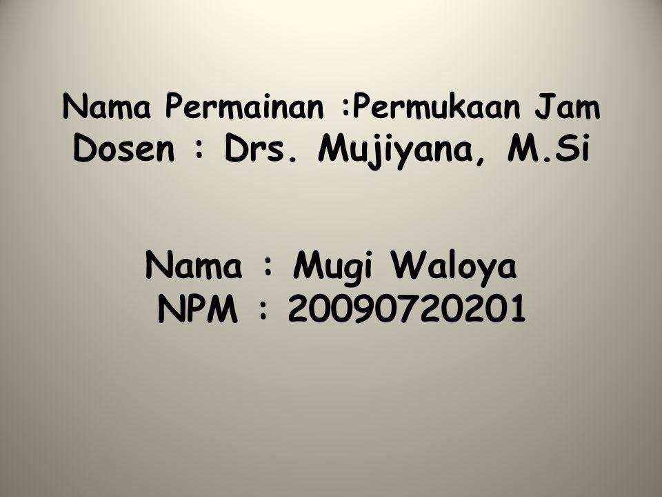 Nama Permainan :Permukaan Jam Dosen : Drs. Mujiyana, M.Si