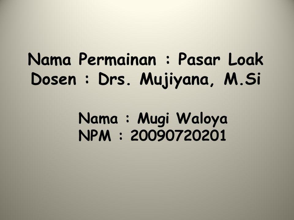 Nama Permainan : Pasar Loak Dosen : Drs. Mujiyana, M.Si