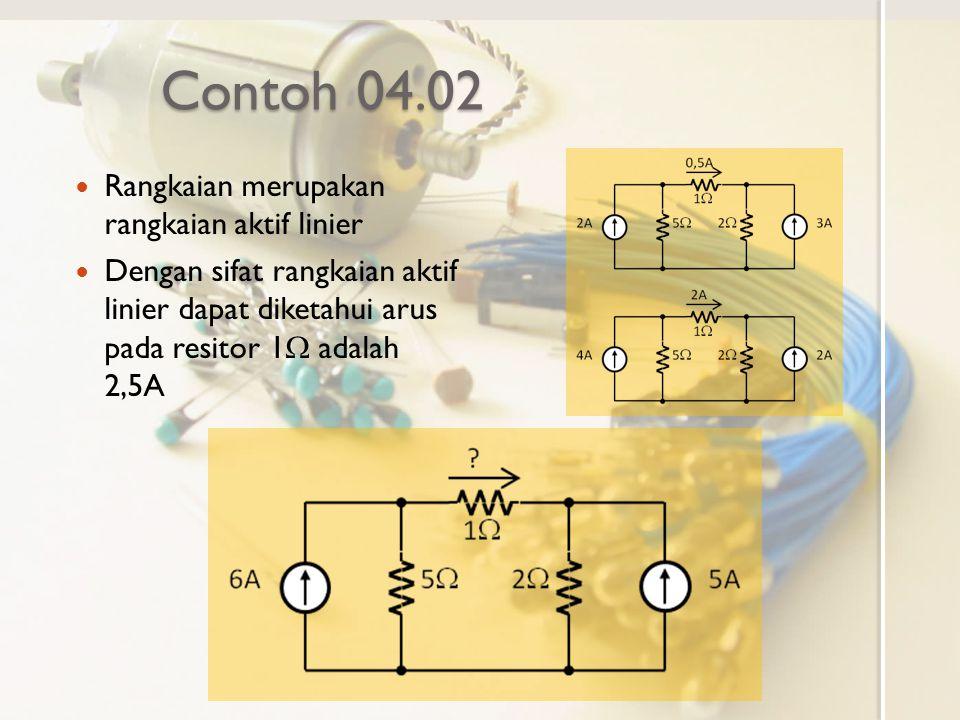 Contoh 04.02 Rangkaian merupakan rangkaian aktif linier