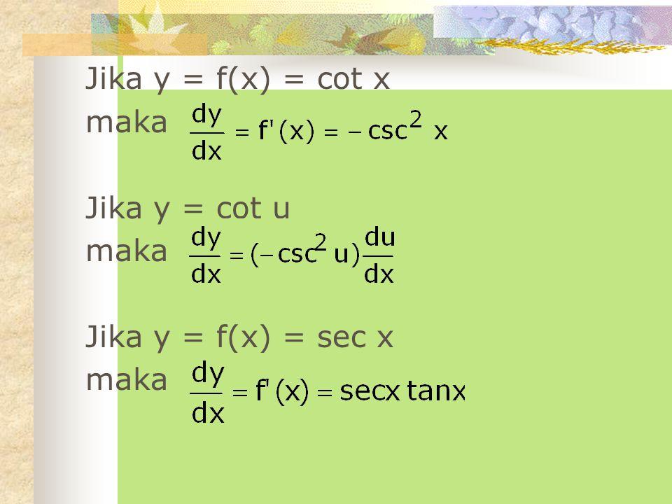 Jika y = f(x) = cot x maka Jika y = cot u Jika y = f(x) = sec x