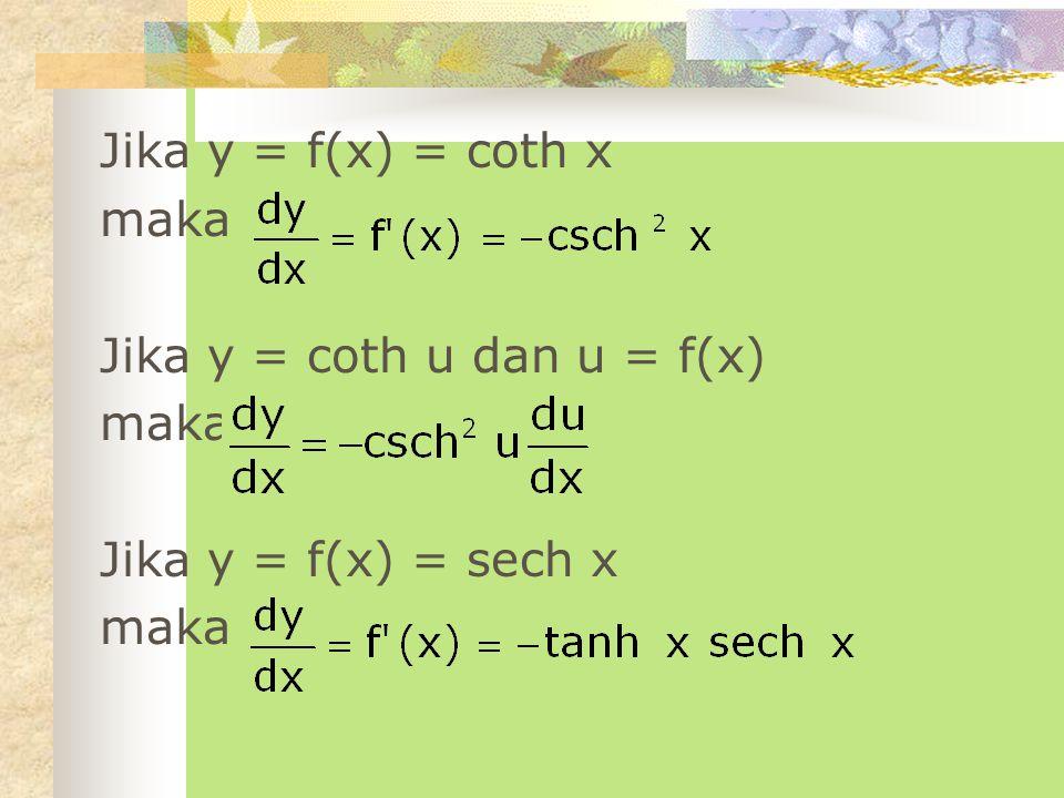 Jika y = f(x) = coth x maka Jika y = coth u dan u = f(x) Jika y = f(x) = sech x