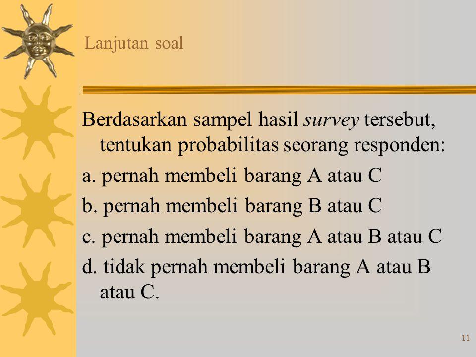 a. pernah membeli barang A atau C b. pernah membeli barang B atau C