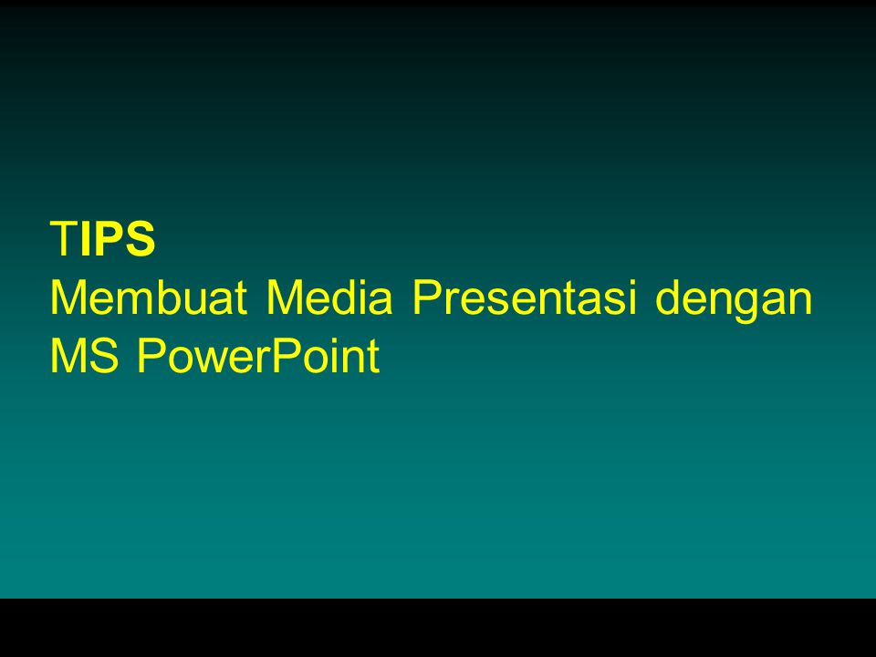 TIPS Membuat Media Presentasi dengan MS PowerPoint