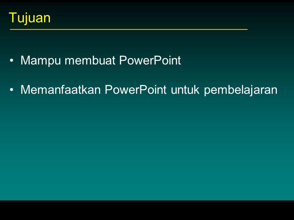 Tujuan Mampu membuat PowerPoint