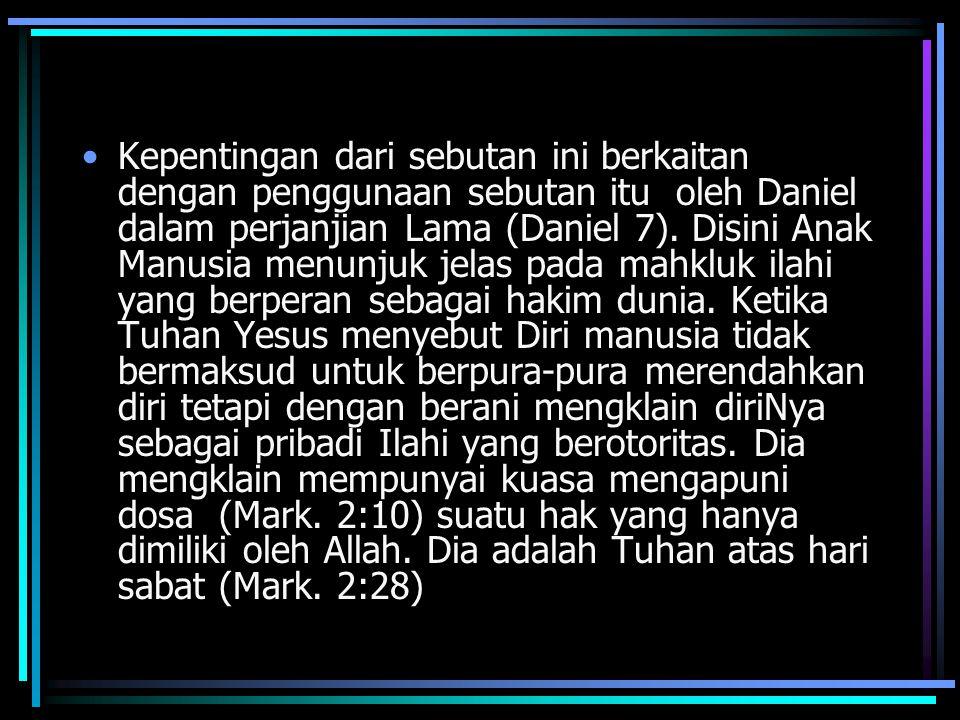 Kepentingan dari sebutan ini berkaitan dengan penggunaan sebutan itu oleh Daniel dalam perjanjian Lama (Daniel 7).