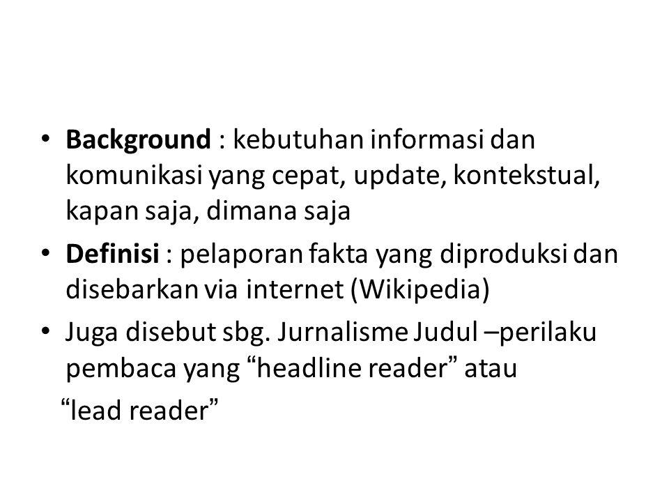 Background : kebutuhan informasi dan komunikasi yang cepat, update, kontekstual, kapan saja, dimana saja