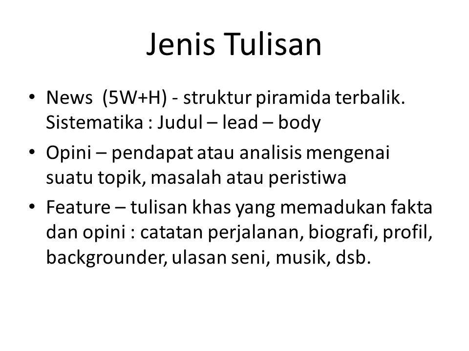 Jenis Tulisan News (5W+H) - struktur piramida terbalik. Sistematika : Judul – lead – body.