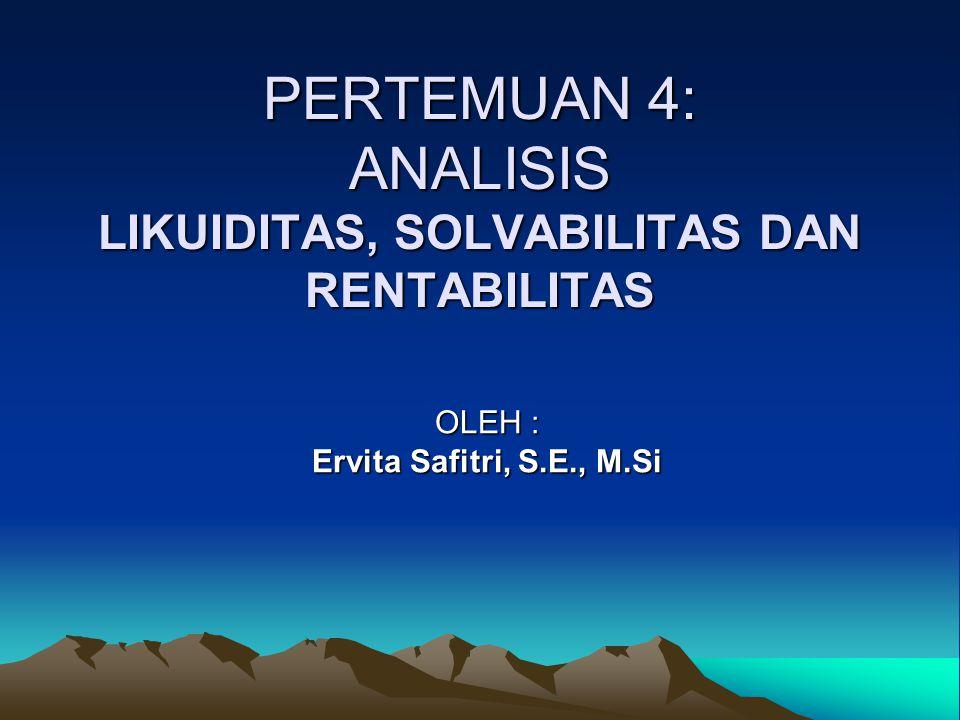 PERTEMUAN 4: ANALISIS LIKUIDITAS, SOLVABILITAS DAN RENTABILITAS
