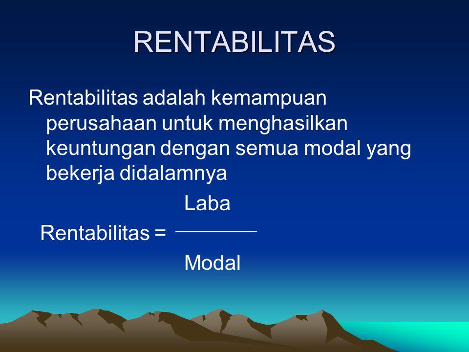 RENTABILITAS Rentabilitas adalah kemampuan perusahaan untuk menghasilkan keuntungan dengan semua modal yang bekerja didalamnya.