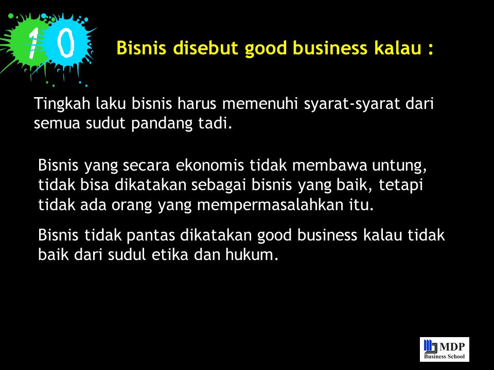 Bisnis disebut good business kalau :