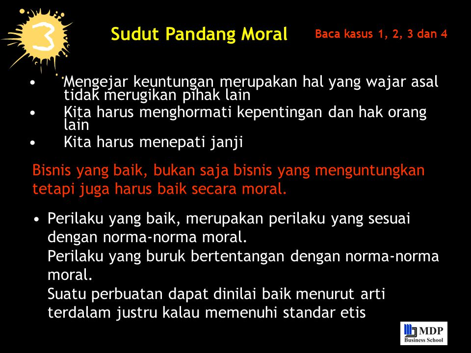 Sudut Pandang Moral Baca kasus 1, 2, 3 dan 4. Mengejar keuntungan merupakan hal yang wajar asal tidak merugikan pihak lain.